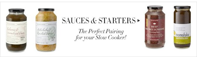 SAUCES & STARTERS - The Perfect Pairing for your Slow Cooker!