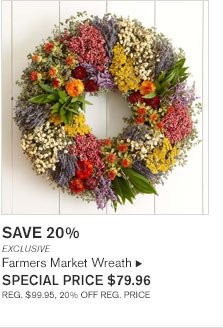 SAVE 20%        EXCLUSIVE Farmers Market Wreath SPECIAL PRICE $79.96 REG. $99.95, 20% OFF REG. PRICE