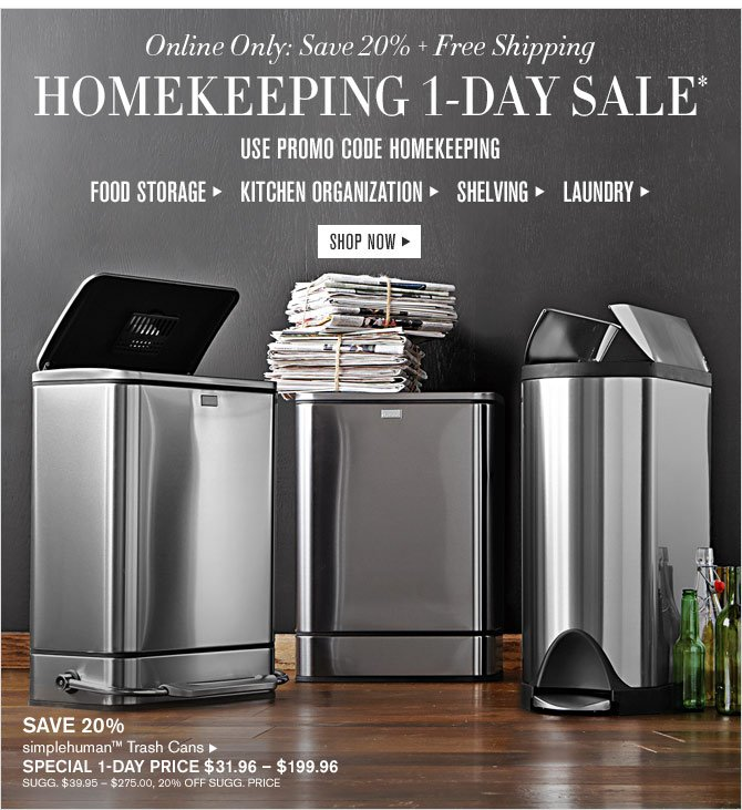 Online Only: Save 20% + Free Shipping - HOMEKEEPING 1-DAY SALE* - USE PROMO CODE HOMEKEEPING - FOOD STORAGE - KITCHEN ORGANIZATION - SHELVING - LAUNDRY - SHOP NOW