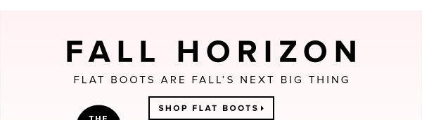 Fall Horizon Flat Boots Are Fall's Next Big Thing - - Shop Flat Boots