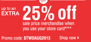 Up to an extra 25 off sale price merchandise when you use your store card*** Promo code STWDAUG2013 Shop now.