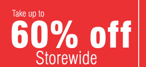 Take up to 60% off Storewide