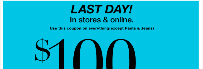 Last day to use this coupon in store and online!