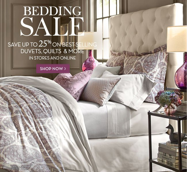 BEDDING SALE - SAVE UP TO 25% ON BEST-SELLING DUVETS, QUILTS & MORE - IN STORES & ONLINE - SHOP NOW