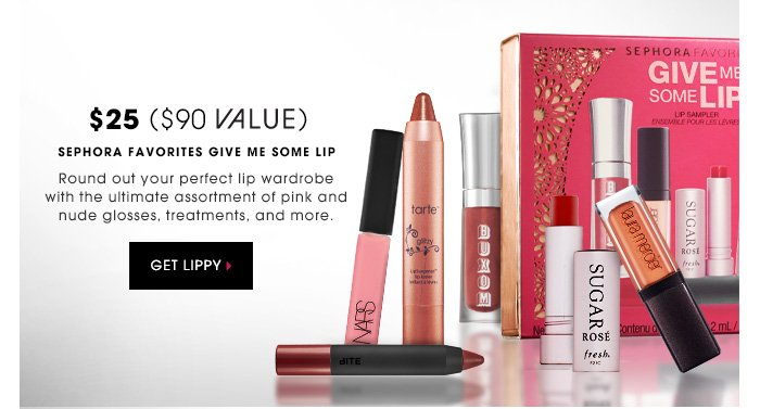 $25 | $90 VALUE. Sephora Favorites Give Me Some Lip. Round out your perfect lip wardrobe with the ultimate assortment of pink and nude glosses, treatments, and more. GET LIPPY