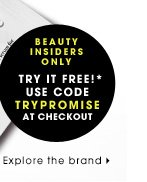 Beauty Insiders Only. Try It Free!* Use code TRYPROMISE at checkout. EXPLORE THE BRAND