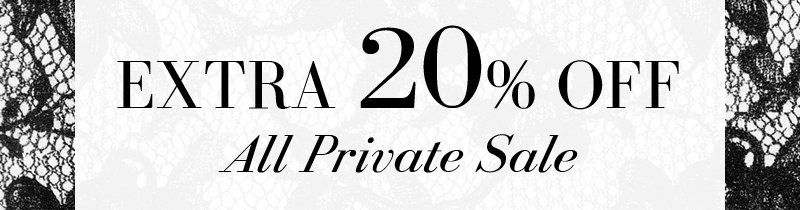 EXTRA 20% OFF All Private Sale.