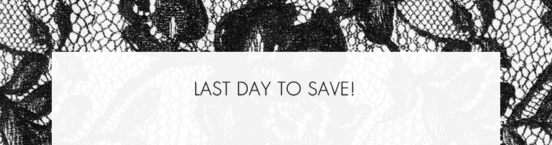 LAST DAY TO SAVE!