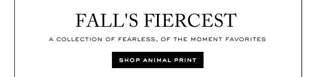 FALL'S FIERCEST.  SHOP ANIMAL PRINT.
