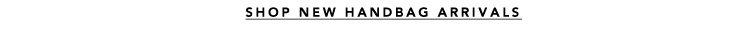 SHOP NEW HANDBAG ARRIVALS