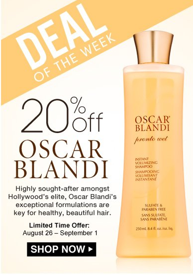 Deal of the Week: Save 20% on Oscar Blandi Highly sought-after amongst Hollywood's elite, Oscar Blandi's exceptional formulations are key for healthy, beautiful hair.  Limited Time Offer: August 26 – September 1 Shop Now>>