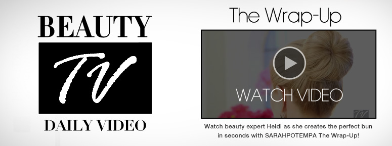 Beauty TV Daily Video The Wrap-Up Watch beauty expert Heidi as she creates the perfect bun in seconds with SARAHPOTEMPA The Wrap-Up! Watch Video>>