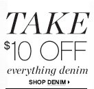TAKE $10 OFF everything denim     SHOP DENIM