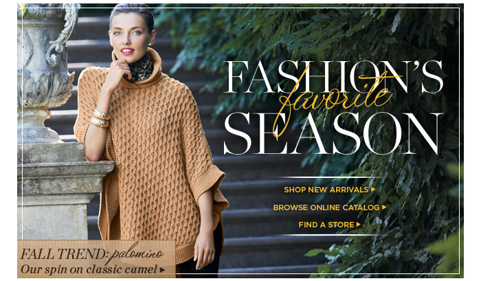 Fashion's favorite season. Shop new arrivals. Find a store. Fall Trend: palomino. Our spin on classic camel.