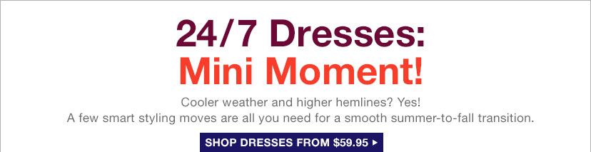 24/7 Dresses: Mini Moment! | SHOP DRESSES FROM $59.95