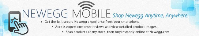 NEWEGG MOBILE. Shop Newegg Anytime, Anywhere. Get the full, secure Newegg experience from your smartphone. Access expert customer reviews and view detailed product images. Scan products at any store, then buy instantly online at Newegg.com.