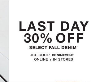 Last day 30% off select fall denim* use code JUSTFORYOU online + in stores