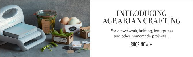 INTRODUCING AGRARIAN CRAFTING - For crewelwork, knitting, letterpress and other homemade projects... SHOP NOW