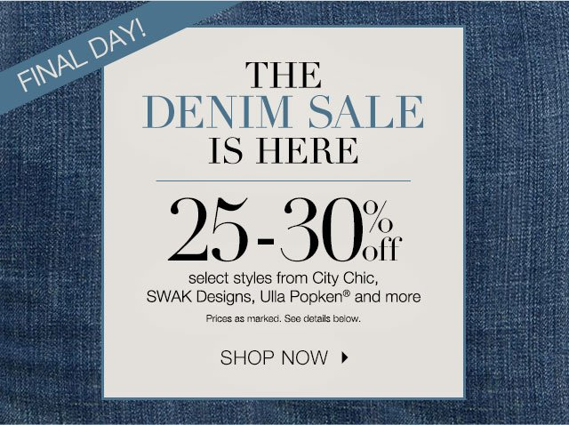 Last Day for 25-30% off select denim styles