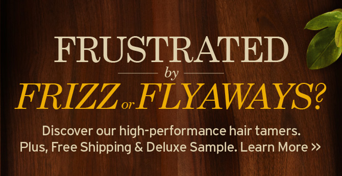 FRUSTRATED by FRIZZ or FLYAWAYS Discover our high performance hair  tamers Plus FREE Shipping and Deluxe Sample Learn more