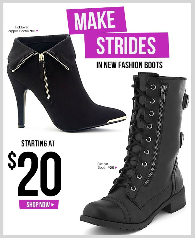 MAKE STRIDES in NEW Fashion Boots! Starting at $20! SHOP NOW!