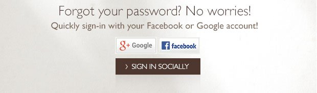 Forgot your password?  No worries!  Quickly sign-in with your Facebook or Google account!
