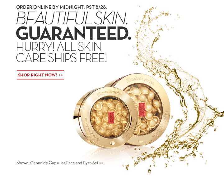 ORDER ONLINE BY MIDNIGHT, PST 8/26. BEAUTIFUL SKIN. GUARANTEED. HURRY! ALL SKIN CARE SHIPS FREE! SHOP RIGHT NOW! Shown, Ceramide Capsules Face and Eyes Set.