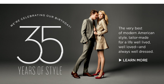 WE'RE CELEBRATING OUR BIRTHDAY! 35 YEARS OF STYLE | LEARN MORE