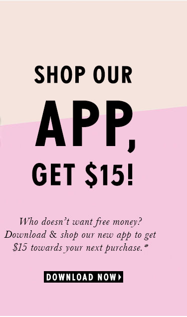 Shop our App, get $15! Who doesn't want free money? Download & shop our new app to get $15 towards your next purchase.* Download Now