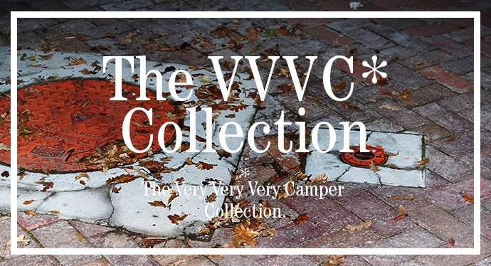 THE VVVC* COLLECTION :The very, very, very Camper Collection