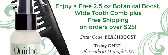Enjoy a Free 2.5 oz Botanical Boost, Wide Tooth Comb plus Free Shipping on orders over $25!