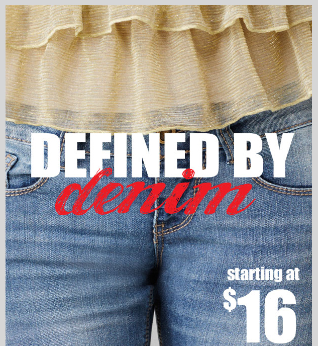 Defined By Denim! Starting at $16! Plus Denim starting at $18! SHOP NOW!