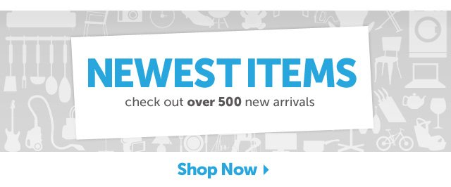 Newest Items - check out over 500 new arrivals - Shop Now