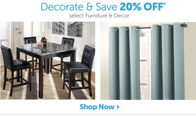 Decorate & Save - 20% OFF* select Furniture & Decor - Shop Now
