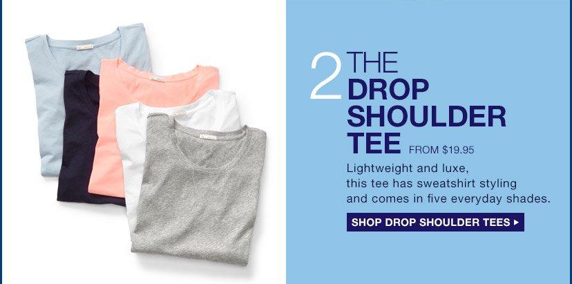 2 | THE DROP SHOULDER TEE | SHOP DROP SHOULDER TEES