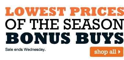Lowest Prices of the Season Bonus Buys. Sale ends Wednesday. Shop all.