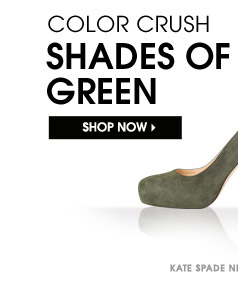 COLOR CRUSH. SHADES OF GREEN. SHOP NOW