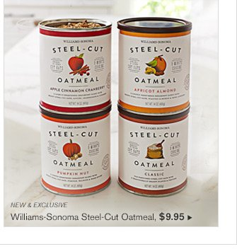 NEW & EXCLUSIVE - Williams-Sonoma Steel-Cut Oatmeal, $9.95