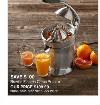 SAVE $100 - Breville Electric Citrus Press - OUR PRICE $199.99 - SUGG. $300, $100 OFF SUGG. PRICE