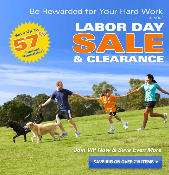 Be Rewarded for Your Hard Work at your Labor Day Sale & Clearance. Save BIG on Over 719 Items!