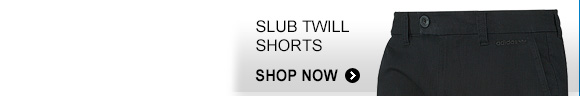 SLUB TWILL SHORTS. SHOP NOW »