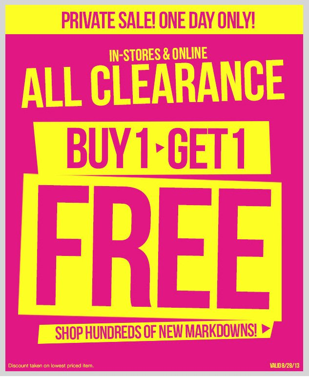 PRIVATE SALE! ONE DAY ONLY! ALL CLEARANCE: BUY ONE GET ONE FREE! Hundreds of New Markdowns! In-store and online! SHOP NOW!