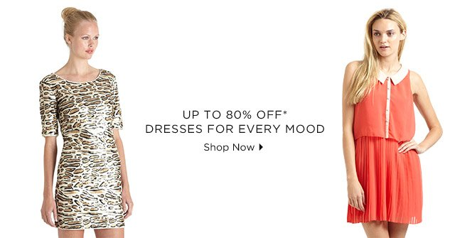 Up To 80% Off* Dresses For Every Mood