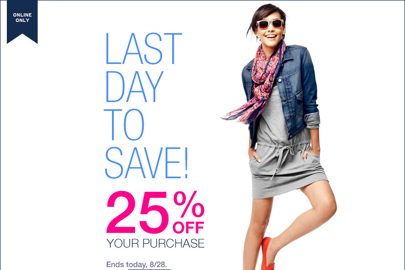 ONLINE ONLY | LAST DAY TO SAVE! | 25% OFF YOUR PURCHASE | Ends today, 8/28.