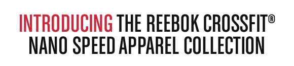 INTRODUCING THE REEBOK CROSSFIT® NANO SPEED APPAREL COLLECTION