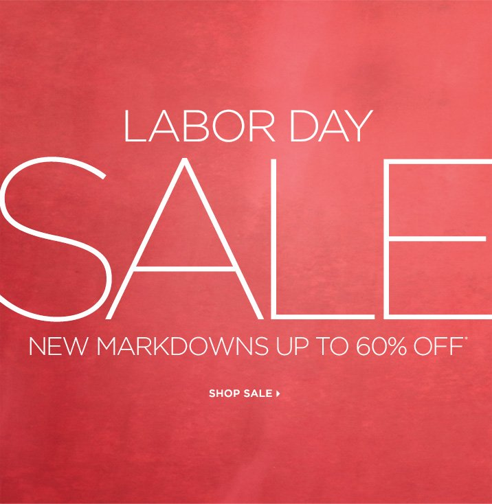 Labor Day Sale New Markdowns Up to 60% Off* Shop Sale