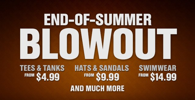 END-OF-SUMMER BLOWOUT