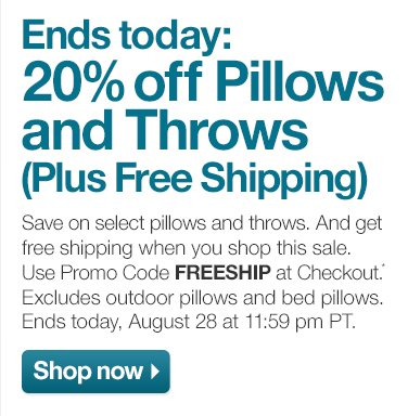 Ends today: 20% off Pillows and Throws  (Plus Free Shipping)