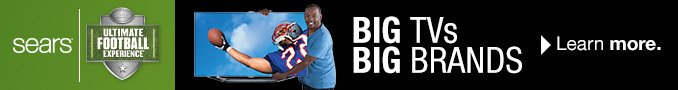 Sears(R) ULTIMATE FOOTBALL EXPERIENCE | BIG TVs BIG BRANDS | Learn more.