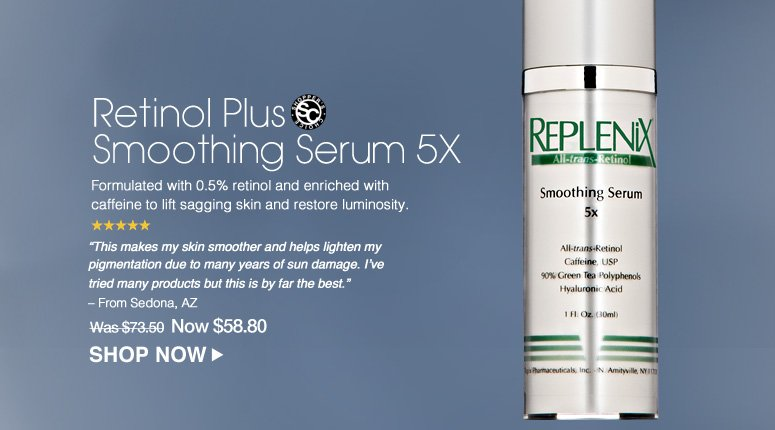 """Shopper's Choice. 5 Stars  Retinol Plus Smoothing Serum 5X Formulated with 0.5% retinol and enriched with caffeine to lift sagging skin and restore luminosity.  """"This makes my skin smoother and helps lighten my pigmentation due to many years of sun damage. I've tried many products but this is by far the best."""" – From Sedona, AZ Was $73.50 Now $58.80 Shop Now>>"""